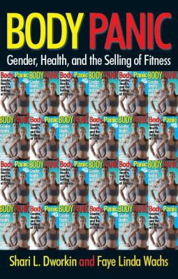 Body Panic: Gender, Health, and the Selling of Fitness 9780814719688