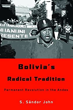 Bolivia's Radical Tradition: Permanent Revolution in the Andes 9780816527649