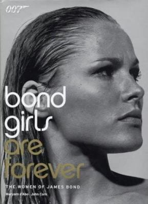 Bond Girls Are Forever: The Women of James Bond 9780810943025