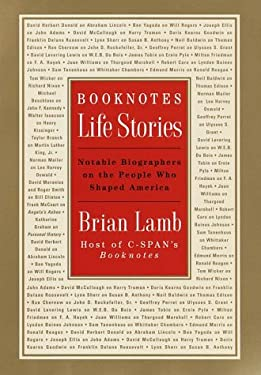 Booknotes : Life Stories - Notable Biographers on the People Who Shaped America