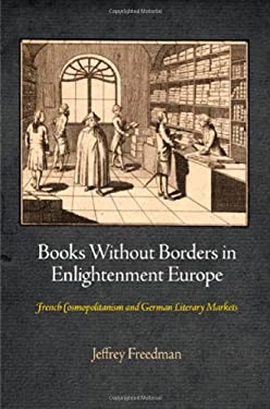 Books Without Borders in Enlightenment Europe: French Cosmopolitanism and German Literary Markets 9780812243895