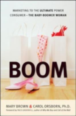 Boom: Marketing to the Ultimate Power Consumer: The Baby-Boomer Woman 9780814473900