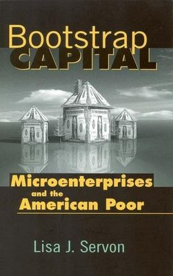 Bootstrap Capital: Microenterprises and the American Poor 9780815778066