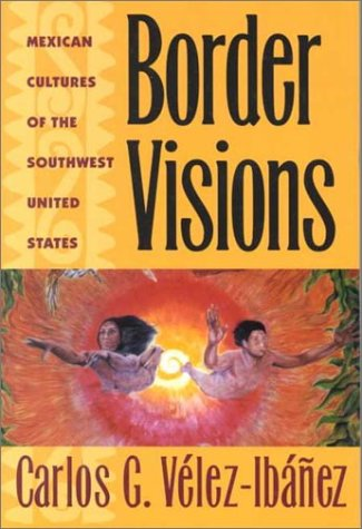 Border Visions: Mexican Cultures of the Southwest 9780816516841