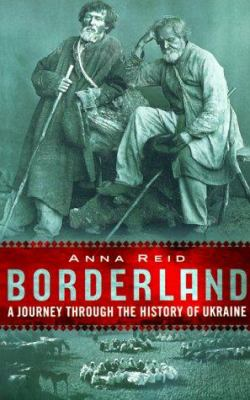 Borderland: A Journey Through the History of Ukraine 9780813336749