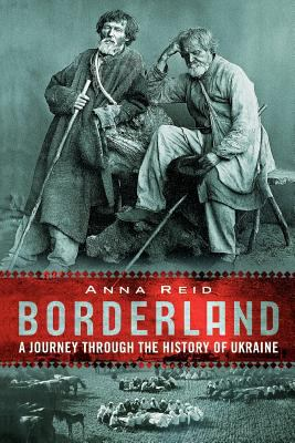 Borderland: A Journey Through the History of the Ukraine 9780813337920