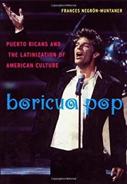 Boricua Pop: Puerto Ricans and the Latinization of American Culture 9780814758175