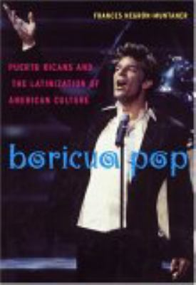 Boricua Pop: Puerto Ricans and the Latinization of American Culture 9780814758182