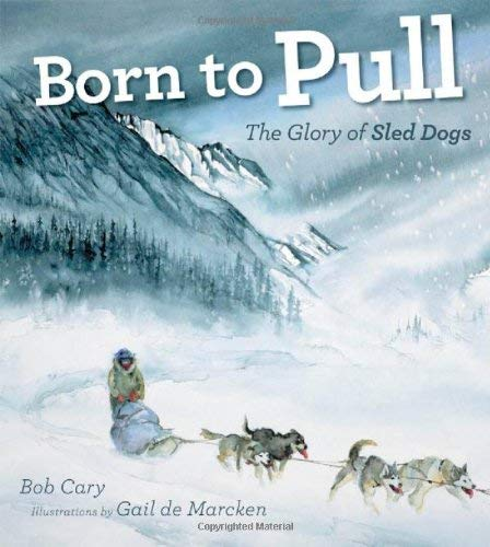 Born to Pull: The Glory of Sled Dogs 9780816667734