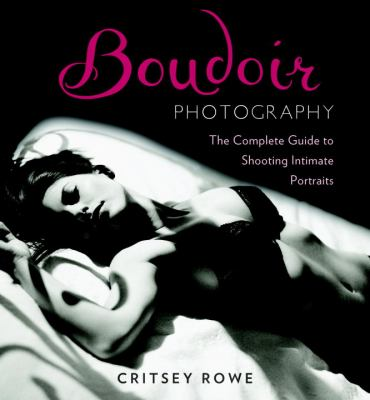 Boudoir Photography: The Complete Guide to Shooting Intimate Portraits 9780817400118