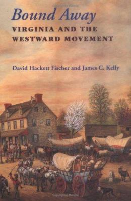 Bound Away Bound Away: Virginia and the Westward Movement Virginia and the Westward Movement 9780813917740