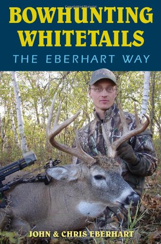 Bowhunting Whitetails the Eberhart Way 9780811707626