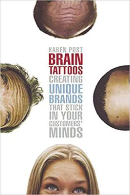 Brain Tattoos: Creating Unique Brands That Stick in Your Customers' Minds 9780814472347