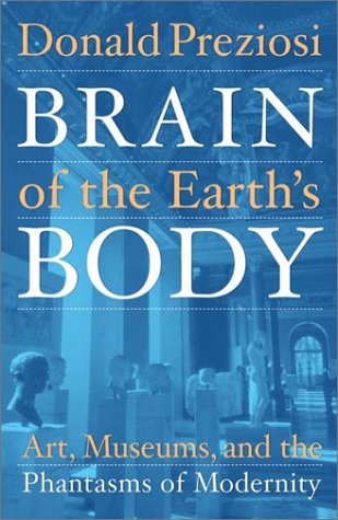 Brain of the Earth's Body: Art, Museums, and the Phantasms of Modernity 9780816633586
