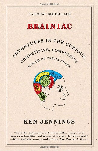 Brainiac: Adventures in the Curious, Competitive, Compulsive World of Trivia Buffs 9780812974997