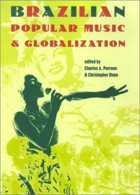 Brazilian Popular Music and Globalization 9780813018218