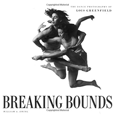 Breaking Bounds: The Dance Photography of Lois Greenfield 9780811802321