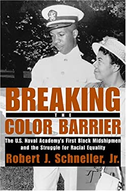 Breaking the Color Barrier: The U.S. Naval Academy's First Black Midshipmen and the Struggle for Racial Equality 9780814740132