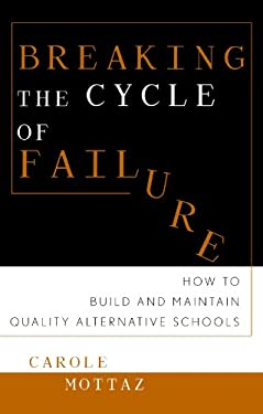 Breaking the Cycle of Failure: How to Build and Maintain Quality Alternative Schools 9780810841918