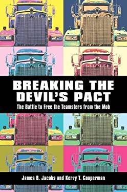 Breaking the Devil's Pact: The Battle to Free the Teamsters from the Mob 9780814743089