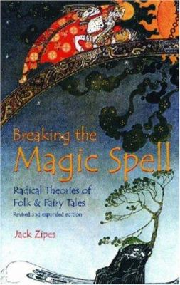 Breaking the Magic Spell: Radical Theories of Folk and Fairy Tales 9780813190303