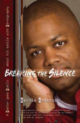 Breaking the Silence: A Pastor Goes Public about His Battle with Pornography 9780812704624