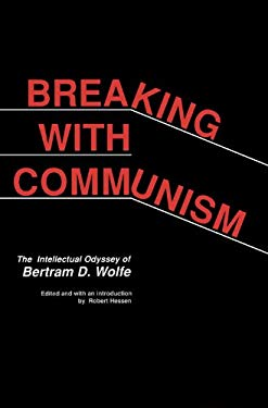 Breaking with Communism: The Intellectual Odyssey of Bertram D. Wolfe 9780817988814