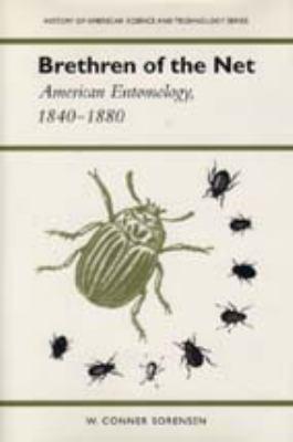 Brethren of the Net: American Entomology, 1840-1880 - Sorenson, W. Conner / Sorensen, Willis Conner / Sorensen, Conner