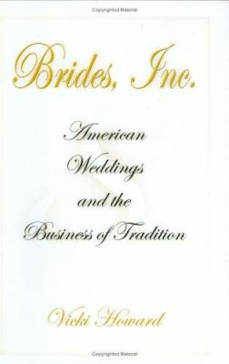 Brides, Inc.: American Weddings and the Business of Tradition 9780812239454