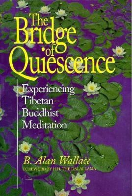 Bridge of Quiescence: Experiencing Tibetan Buddhist Meditation 9780812693614