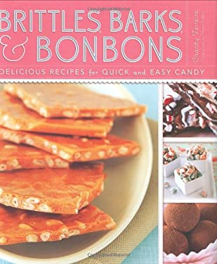 Brittles, Barks, and Bonbons: Delicious Recipes for Quick and Easy Candy 9780811855358