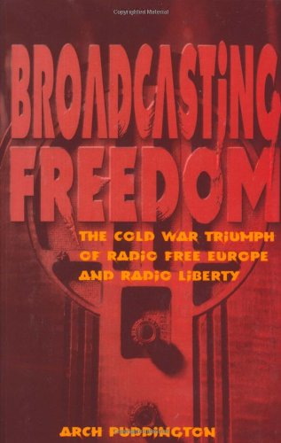 Broadcasting Freedom: The Cold War Triumph of Radio Free Europe and Radio Liberty 9780813190457