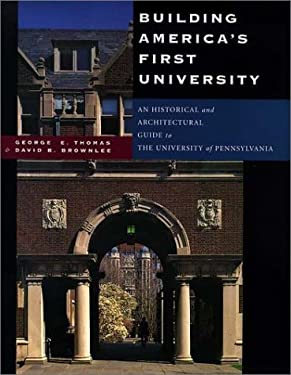 Building America's First University: An Historical and Architectural Guide to the University of Pennsylvania 9780812235159