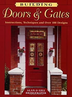 Building Doors & Gates: Instructions, Techniques, and Over 100 Designs 9780811726788