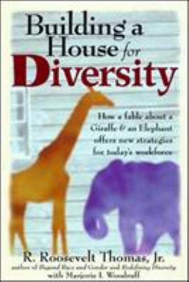 Building a House for Diversity: How a Fable about a Giraffe & an Elephant Offers New Strategies for Today's Workforce 9780814404638