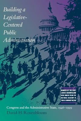 Building a Legislative-Centered Public Administration: Congress and the Administrative State, 1946-1999 9780817311643