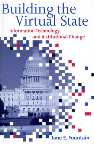 Building the Virtual State: Information Technology and Institutional Change 9780815700777