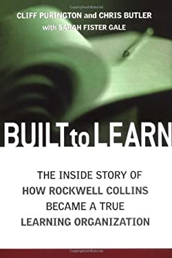 Built to Learn: The Inside Story of How Rockwell Collins Became a True Learning Organization 9780814407721