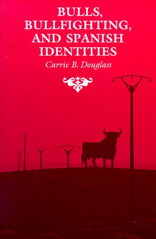 Bulls, Bullfighting, and Spanish Identities 9780816516520