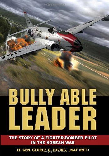 Bully Able Leader: The Story of a Fighter-Bomber Pilot in the Korean War 9780811710268