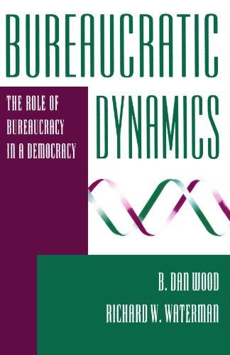 Bureaucratic Dynamics: The Role of Bureaucracy in a Democracy 9780813318479