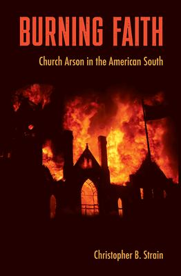 Burning Faith: Church Arson in the American South 9780813032399
