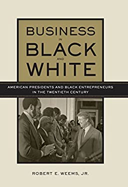 Business in Black and White: American Presidents & Black Entrepreneurs in the Twentieth Century 9780814775172