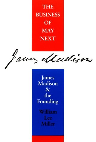 Business of May Next: James Madison and the Founding 9780813914909