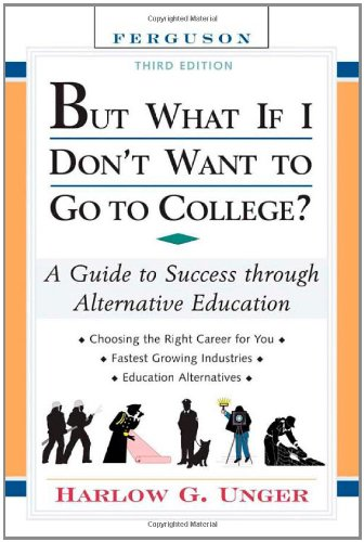 But What If I Don't Want to Go to College?: A Guide to Success Through Alternative Education 9780816065578