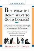 But What If I Don't Want to Go to College?: A Guide to Success Through Alternative Education 9780816065585