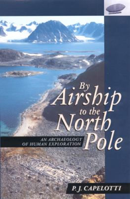By Airship to North Pole: An Archaeology of Human Exploration 9780813526331