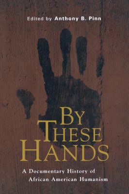 By These Hands: A Documentary History of African American Humanism 9780814766729