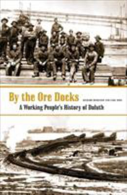 By the Ore Docks: A Working People's History of Duluth 9780816646371