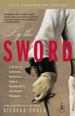 By the Sword: A History of Gladiators, Musketeers, Samurai, Swashbucklers, and Olympic Champions; 10th Anniversary Edition 9780812969665